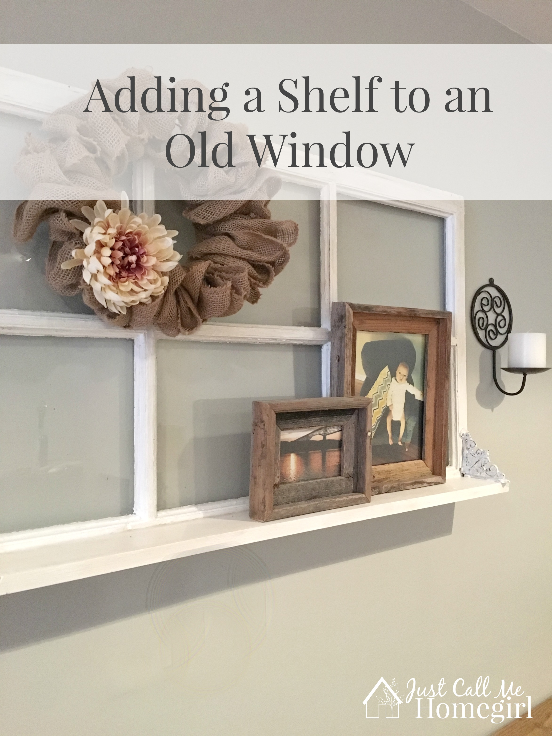 Adding a shelf to an old window just call me homegirl for Decoration usine vintage